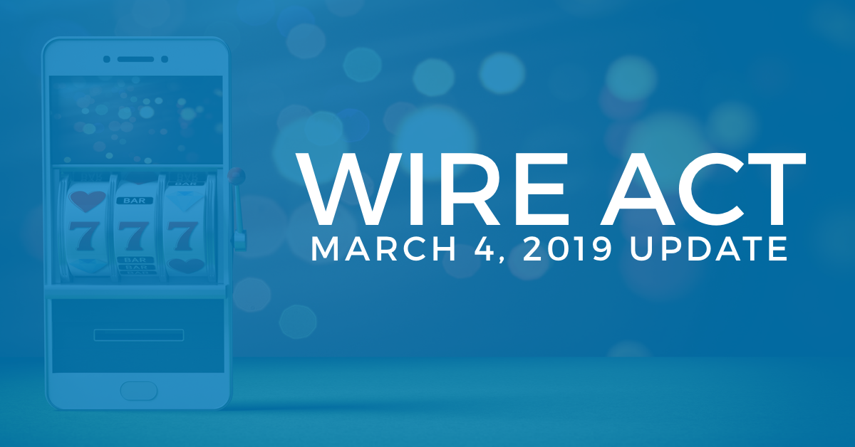 Wire Act Update: March 4, 2019